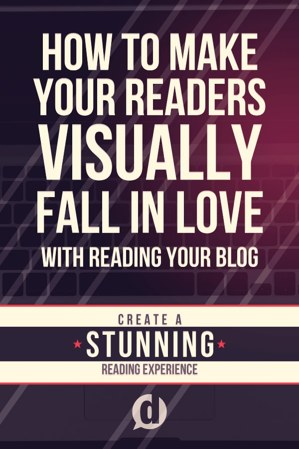 3 Design Elements That Will Make People Fall In Love with Your Blog