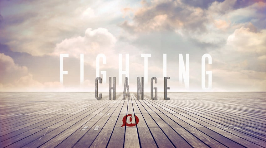 Fighting Change: Have You Bought Into the Lie?