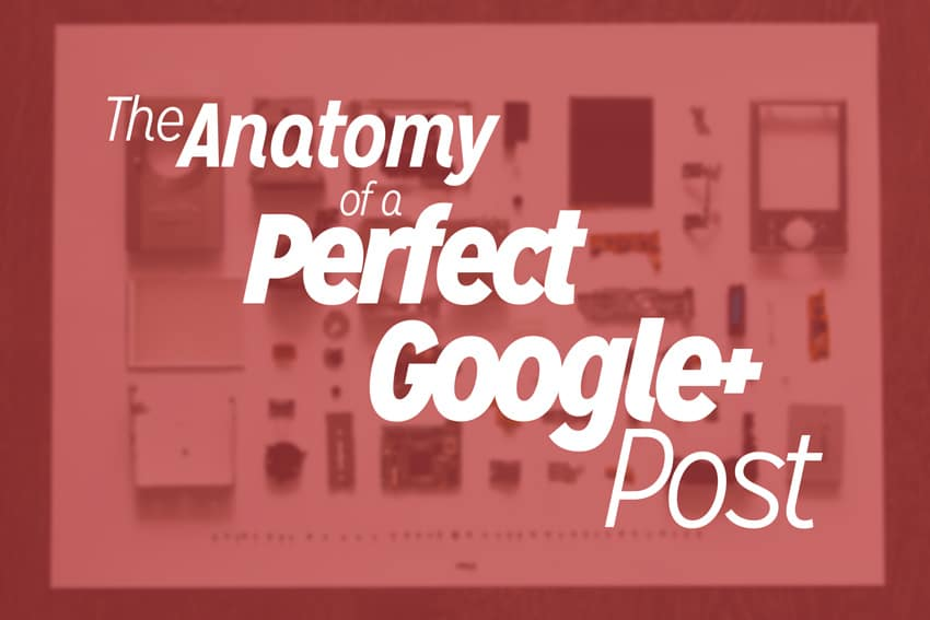 The Anatomy of A Perfect Google+ Post