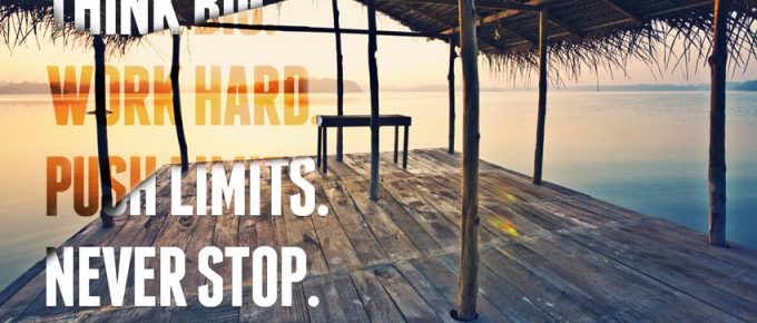 Think Big. Work Hard. Push Limits. Never Stop.