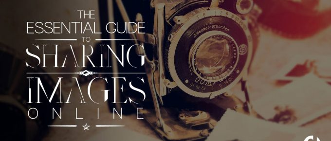 The Essential Guide to Sharing Images Online
