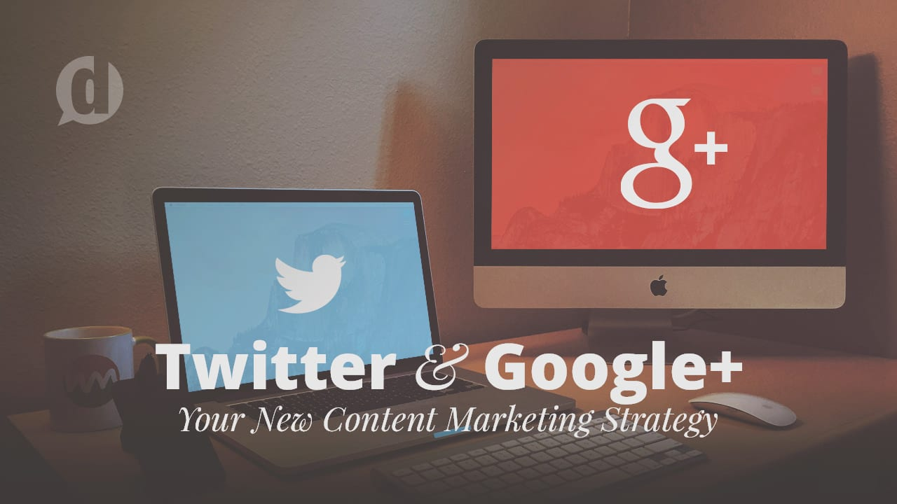 Twitter & Google+: Your New Content Marketing Strategy
