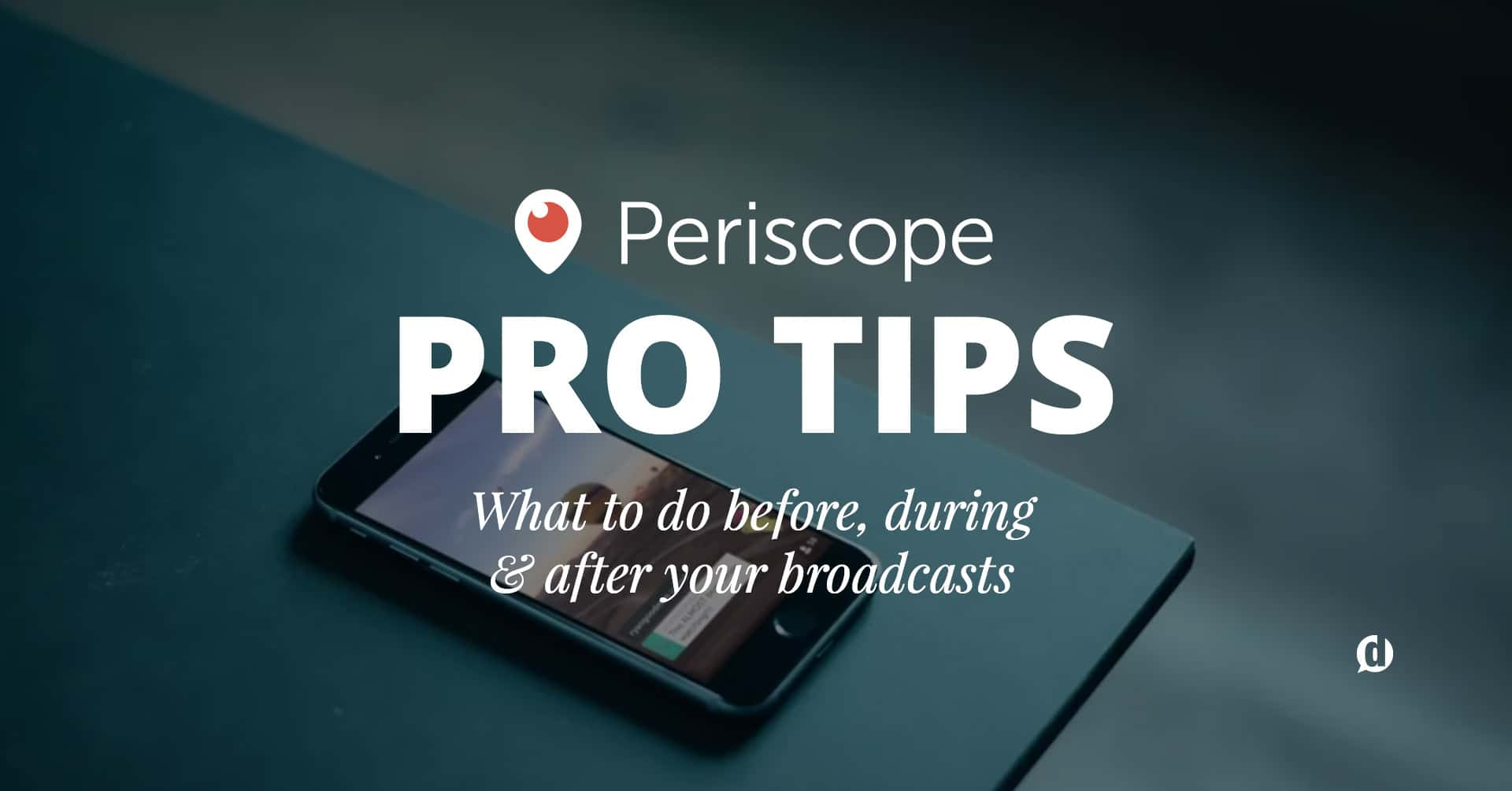 Periscope Pro Tips: Everything You Need to Know • Dustin Stout