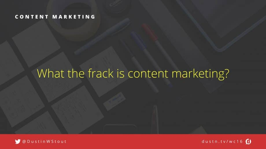 what the frack is content marketing?