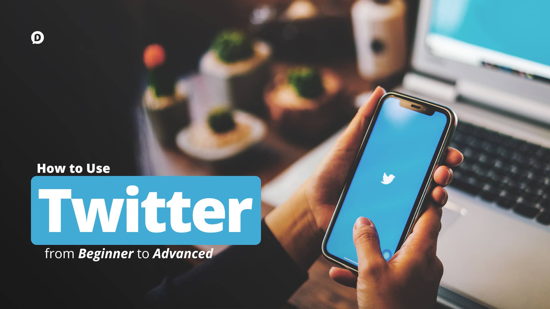 How to Use Twitter: From Beginner to Advanced • Dustin Stout